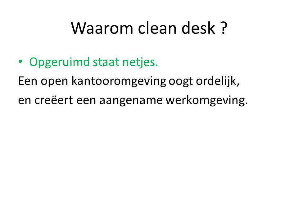 Waarom clean desk ? Opgeruimd staat netjes. Een open kantooromgeving oogt ordelijk, en creëert een aangename werkomgeving.