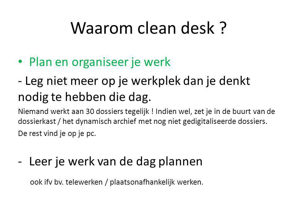 Waarom clean desk ? Plan en organiseer je werk - Leg niet meer op je werkplek dan je denkt nodig te hebben die dag. Niemand werkt aan 30 dossiers tege