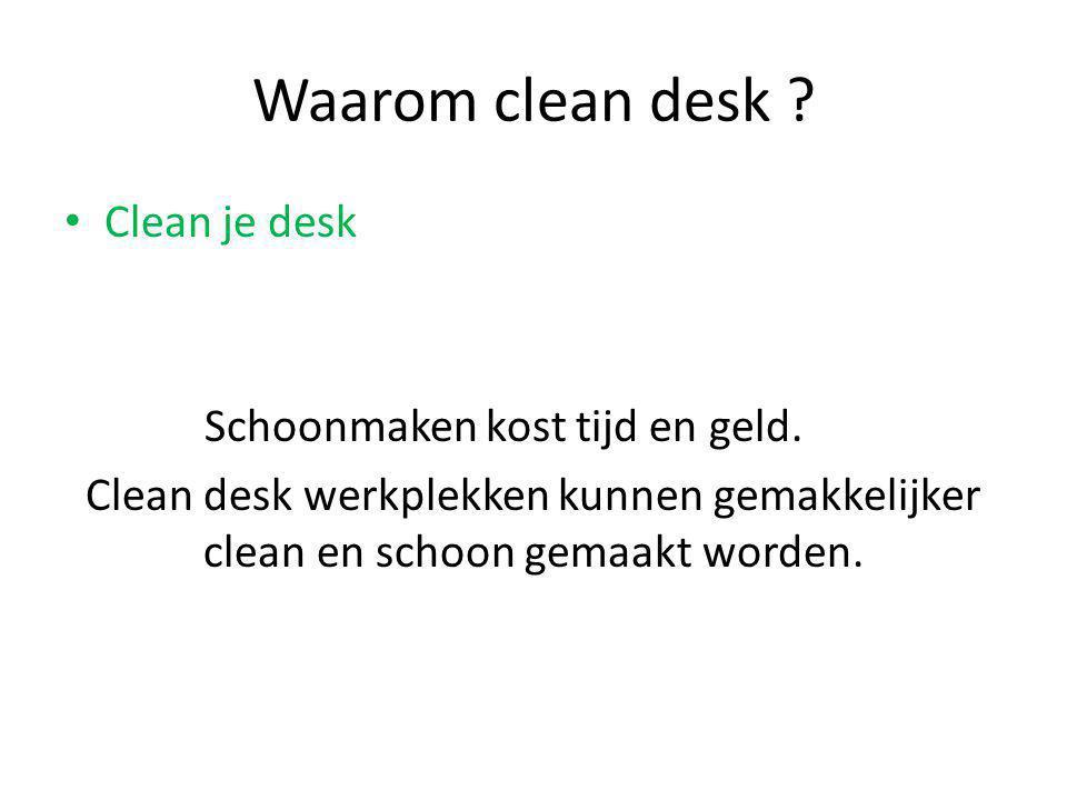 Waarom clean desk ? Clean je desk Schoonmaken kost tijd en geld. Clean desk werkplekken kunnen gemakkelijker clean en schoon gemaakt worden.