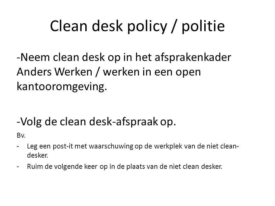 Clean desk policy / politie -Neem clean desk op in het afsprakenkader Anders Werken / werken in een open kantooromgeving. -Volg de clean desk-afspraak