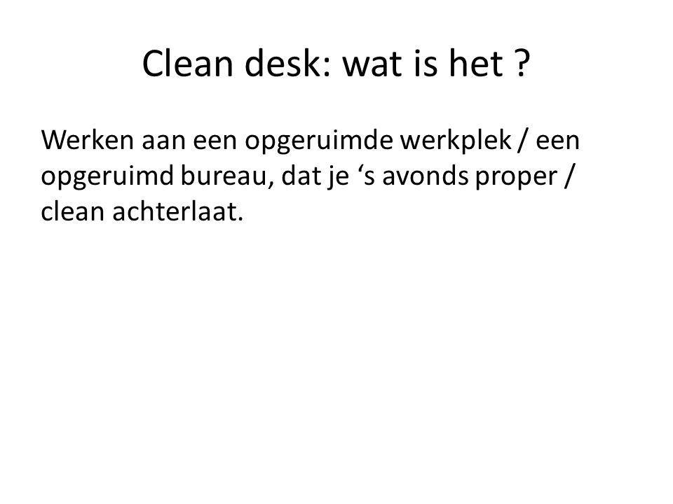 Clean desk: wat is het ? Werken aan een opgeruimde werkplek / een opgeruimd bureau, dat je 's avonds proper / clean achterlaat.