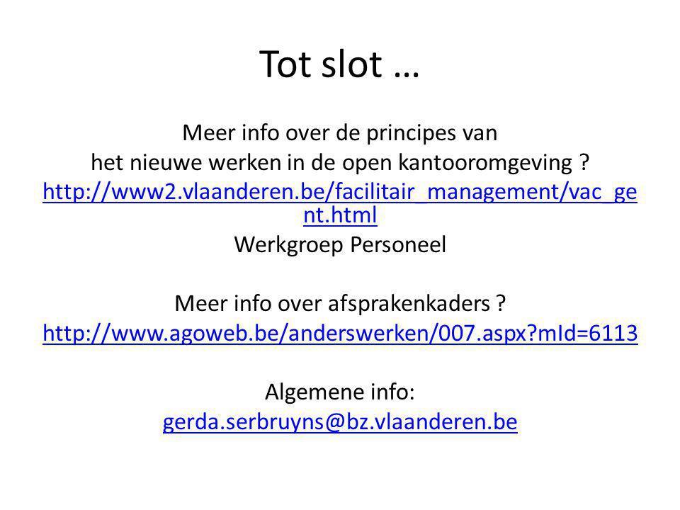 Tot slot … Meer info over de principes van het nieuwe werken in de open kantooromgeving ? http://www2.vlaanderen.be/facilitair_management/vac_ge nt.ht
