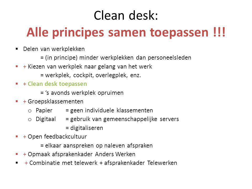 Clean desk: Alle principes samen toepassen !!!  Delen van werkplekken = (in principe) minder werkplekken dan personeelsleden  + Kiezen van werkplek