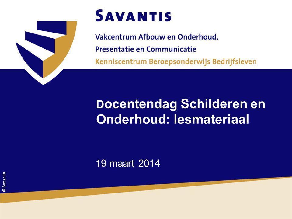 © Savantis D ocentendag Schilderen en Onderhoud: lesmateriaal 19 maart 2014