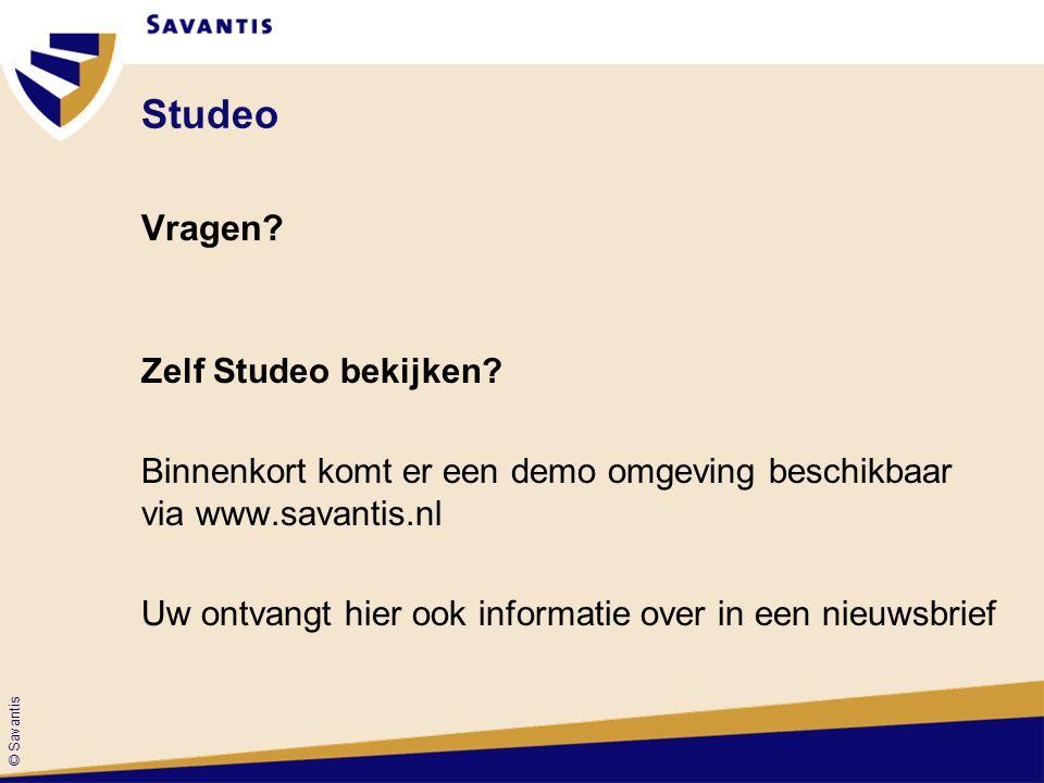 © Savantis Studeo Vragen? Zelf Studeo bekijken? Binnenkort komt er een demo omgeving beschikbaar via www.savantis.nl Uw ontvangt hier ook informatie o