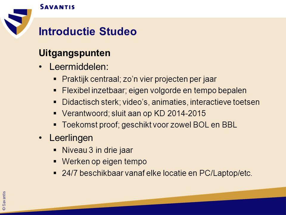© Savantis Introductie Studeo Uitgangspunten Leermiddelen:  Praktijk centraal; zo'n vier projecten per jaar  Flexibel inzetbaar; eigen volgorde en t