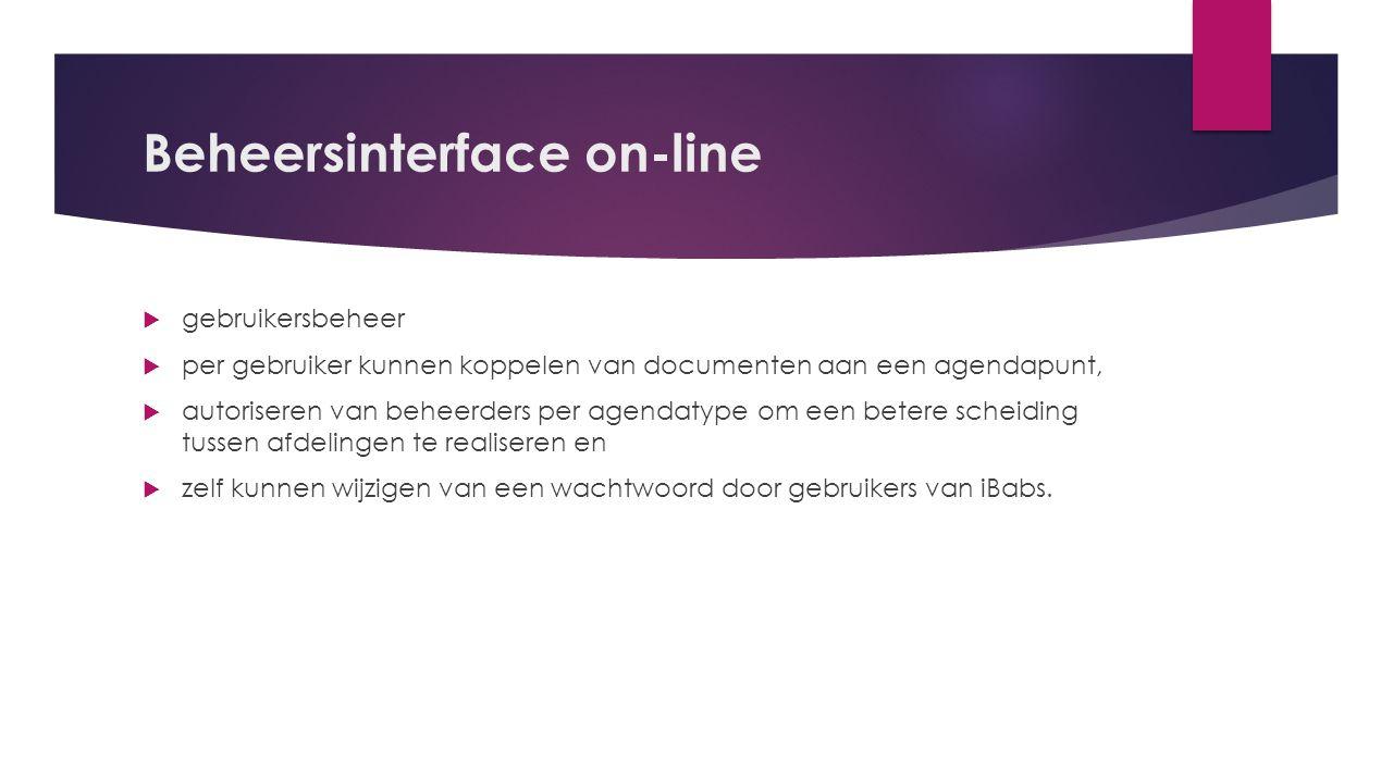 Beheersinterface on-line  gebruikersbeheer  per gebruiker kunnen koppelen van documenten aan een agendapunt,  autoriseren van beheerders per agenda