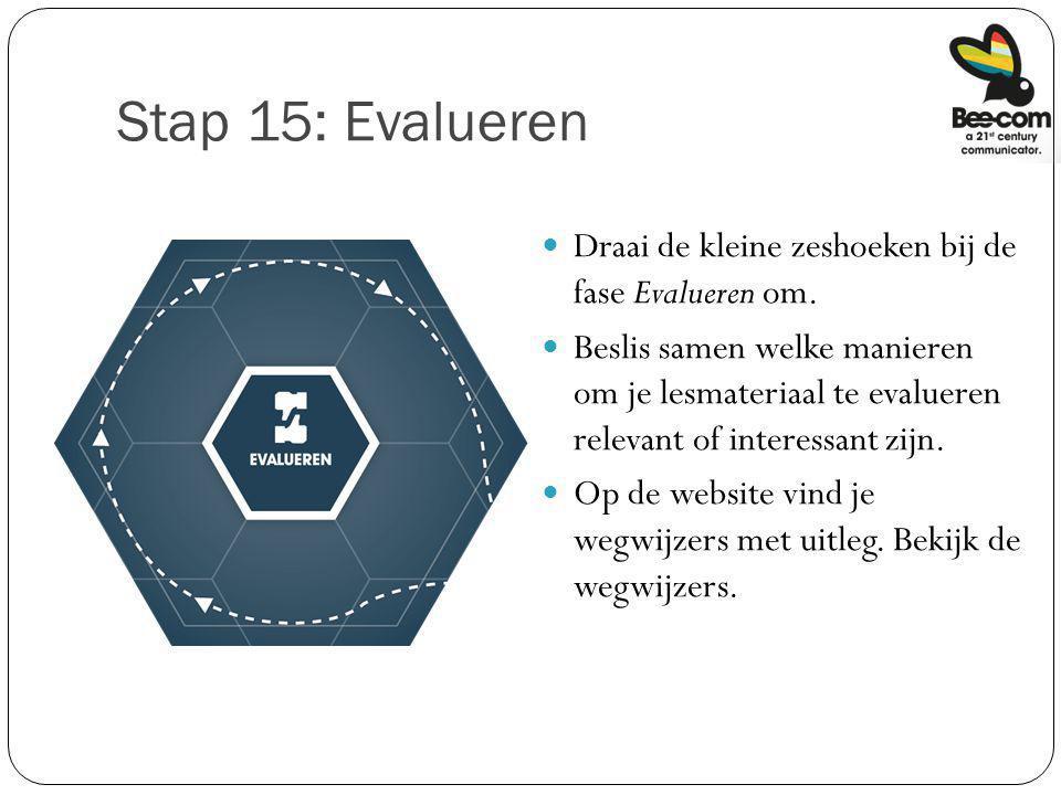 Stap 15: Evalueren Draai de kleine zeshoeken bij de fase Evalueren om. Beslis samen welke manieren om je lesmateriaal te evalueren relevant of interes