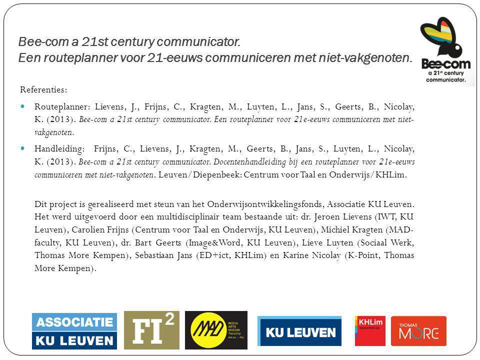 Bee-com a 21st century communicator. Een routeplanner voor 21-eeuws communiceren met niet-vakgenoten. Referenties: Routeplanner: Lievens, J., Frijns,