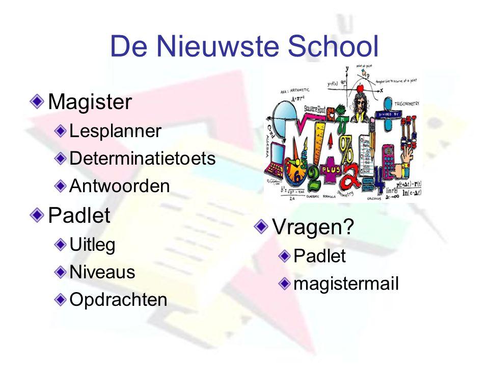 De Nieuwste School Vragen? Padlet magistermail Magister Lesplanner Determinatietoets Antwoorden Padlet Uitleg Niveaus Opdrachten