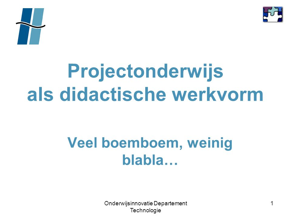 Onderwijsinnovatie Departement Technologie 1 Projectonderwijs als didactische werkvorm Veel boemboem, weinig blabla…