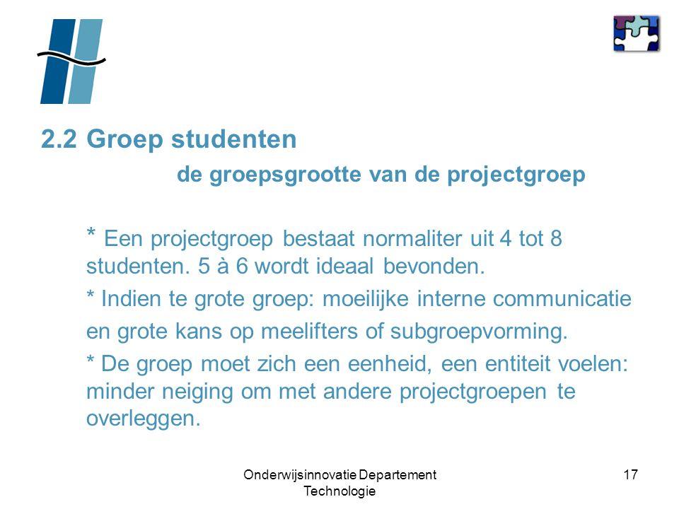 Onderwijsinnovatie Departement Technologie 17 2.2Groep studenten de groepsgrootte van de projectgroep * Een projectgroep bestaat normaliter uit 4 tot