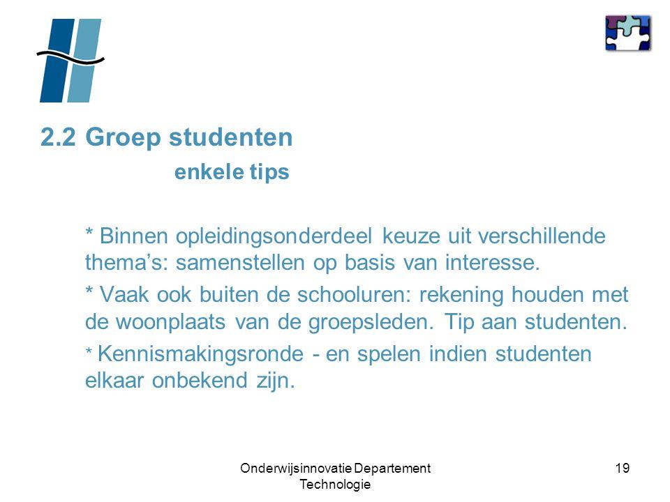 Onderwijsinnovatie Departement Technologie 19 2.2Groep studenten enkele tips * Binnen opleidingsonderdeel keuze uit verschillende thema's: samenstelle