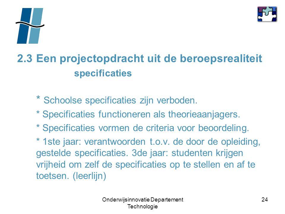 Onderwijsinnovatie Departement Technologie 24 2.3Een projectopdracht uit de beroepsrealiteit specificaties * Schoolse specificaties zijn verboden. * S