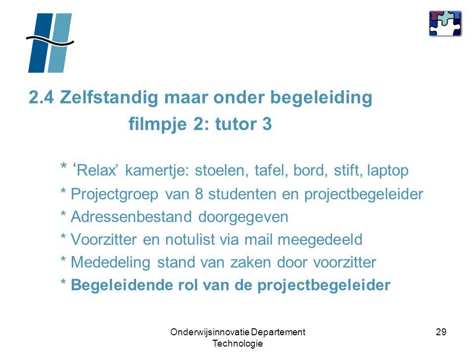 Onderwijsinnovatie Departement Technologie 29 2.4Zelfstandig maar onder begeleiding filmpje 2: tutor 3 * ' Relax' kamertje: stoelen, tafel, bord, stif