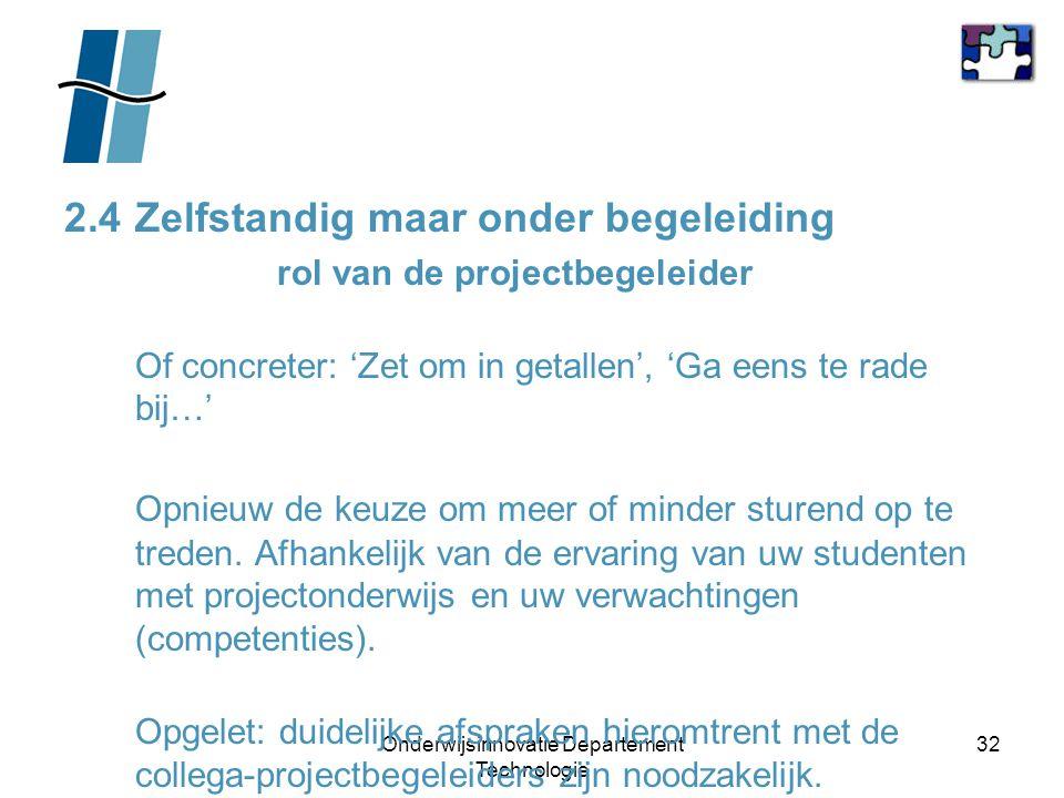 Onderwijsinnovatie Departement Technologie 32 2.4Zelfstandig maar onder begeleiding rol van de projectbegeleider Of concreter: 'Zet om in getallen', '