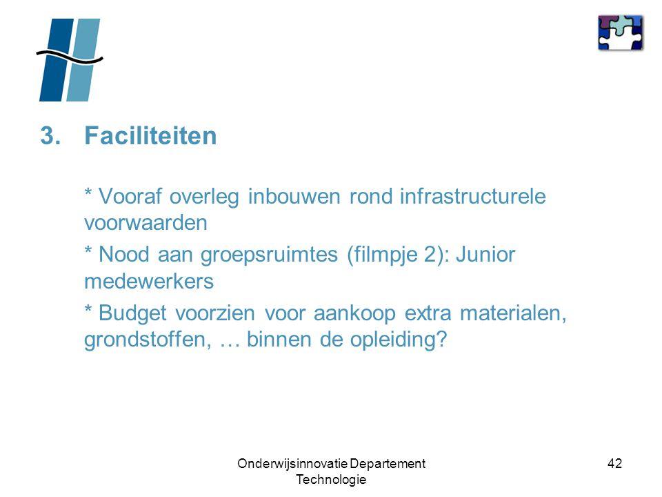Onderwijsinnovatie Departement Technologie 42 3.Faciliteiten * Vooraf overleg inbouwen rond infrastructurele voorwaarden * Nood aan groepsruimtes (fil
