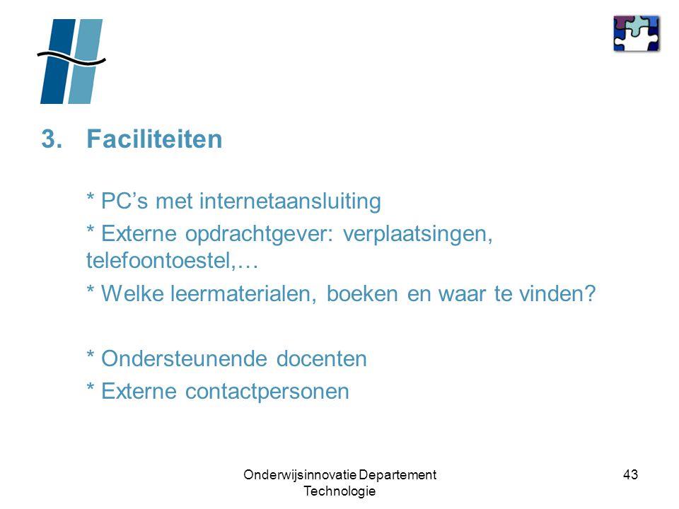 Onderwijsinnovatie Departement Technologie 43 3.Faciliteiten * PC's met internetaansluiting * Externe opdrachtgever: verplaatsingen, telefoontoestel,…