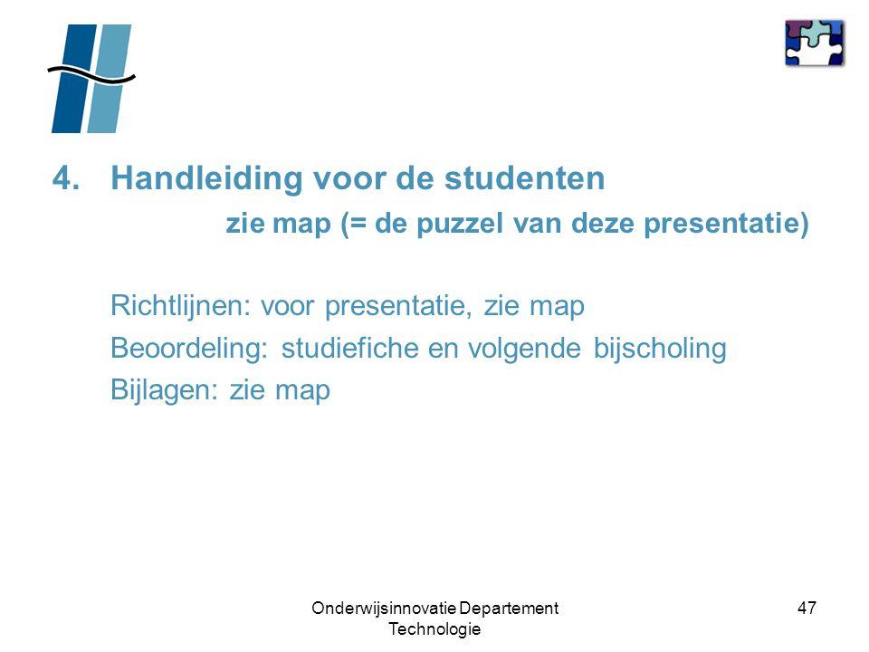 Onderwijsinnovatie Departement Technologie 47 4.Handleiding voor de studenten zie map (= de puzzel van deze presentatie) Richtlijnen: voor presentatie