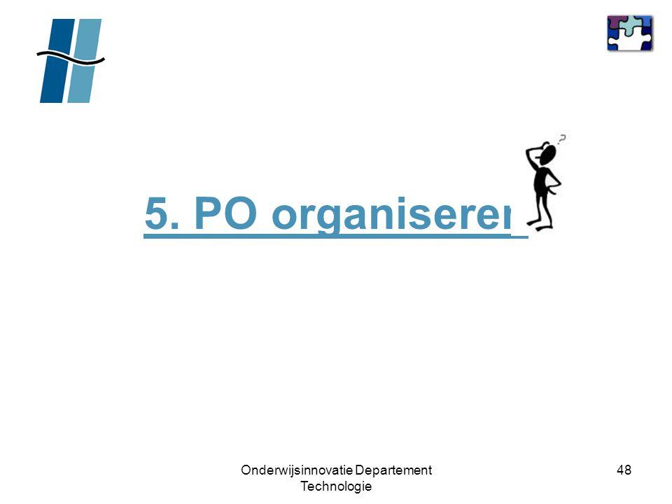 Onderwijsinnovatie Departement Technologie 48 5. PO organiseren