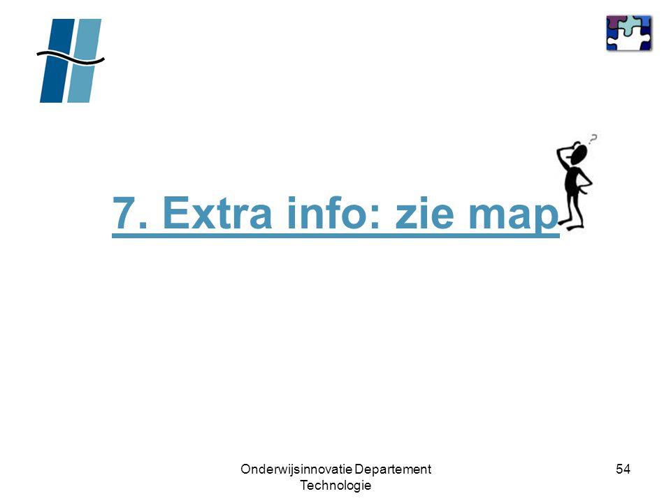 Onderwijsinnovatie Departement Technologie 54 7. Extra info: zie map
