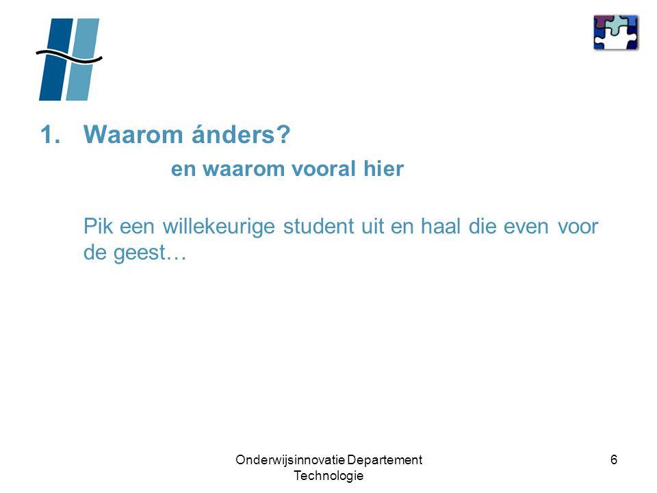 Onderwijsinnovatie Departement Technologie 7 1.Waarom ánders.