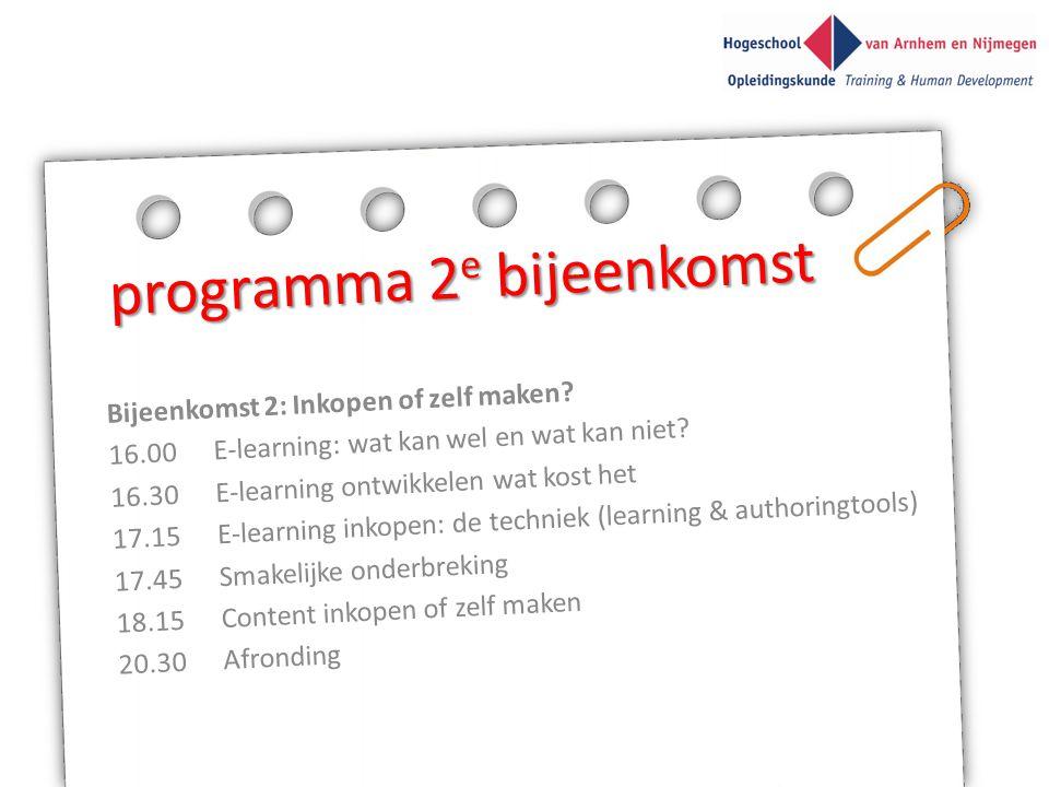 programma 2 e bijeenkomst Bijeenkomst 2: Inkopen of zelf maken? 16.00E-learning: wat kan wel en wat kan niet? 16.30E-learning ontwikkelen wat kost het