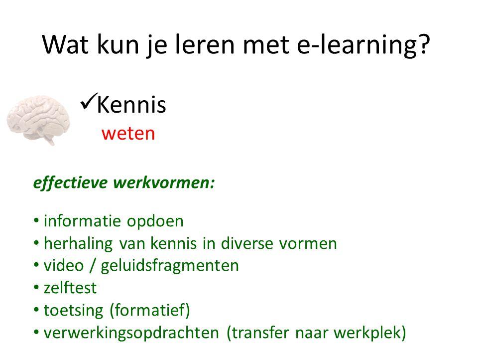 Wat kun je leren met e-learning? Kennis weten effectieve werkvormen: informatie opdoen herhaling van kennis in diverse vormen video / geluidsfragmente