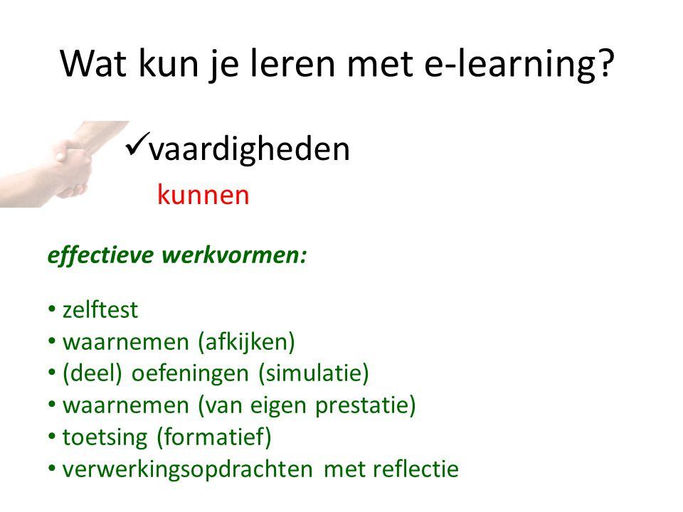 Wat kun je leren met e-learning? vaardigheden kunnen effectieve werkvormen: zelftest waarnemen (afkijken) (deel) oefeningen (simulatie) waarnemen (van