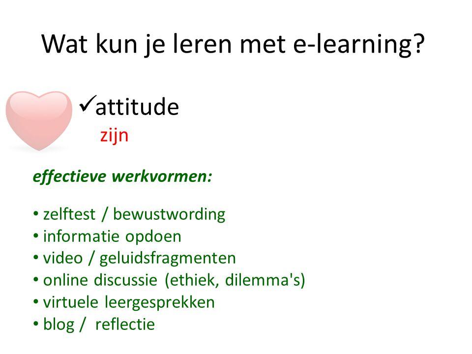 Wat kun je leren met e-learning? attitude zijn effectieve werkvormen: zelftest / bewustwording informatie opdoen video / geluidsfragmenten online disc