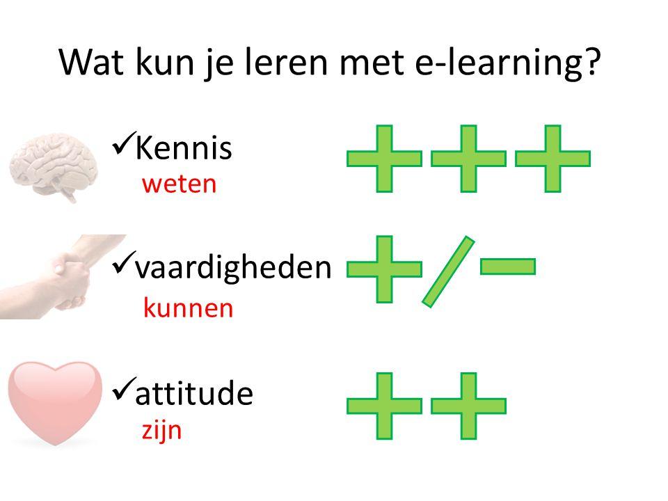 Wat kun je leren met e-learning? Kennis weten vaardigheden kunnen attitude zijn