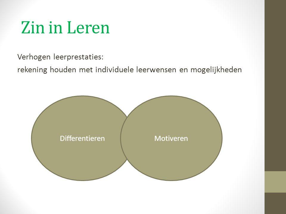 Zin in Leren Verhogen leerprestaties: rekening houden met individuele leerwensen en mogelijkheden DifferentierenMotiveren