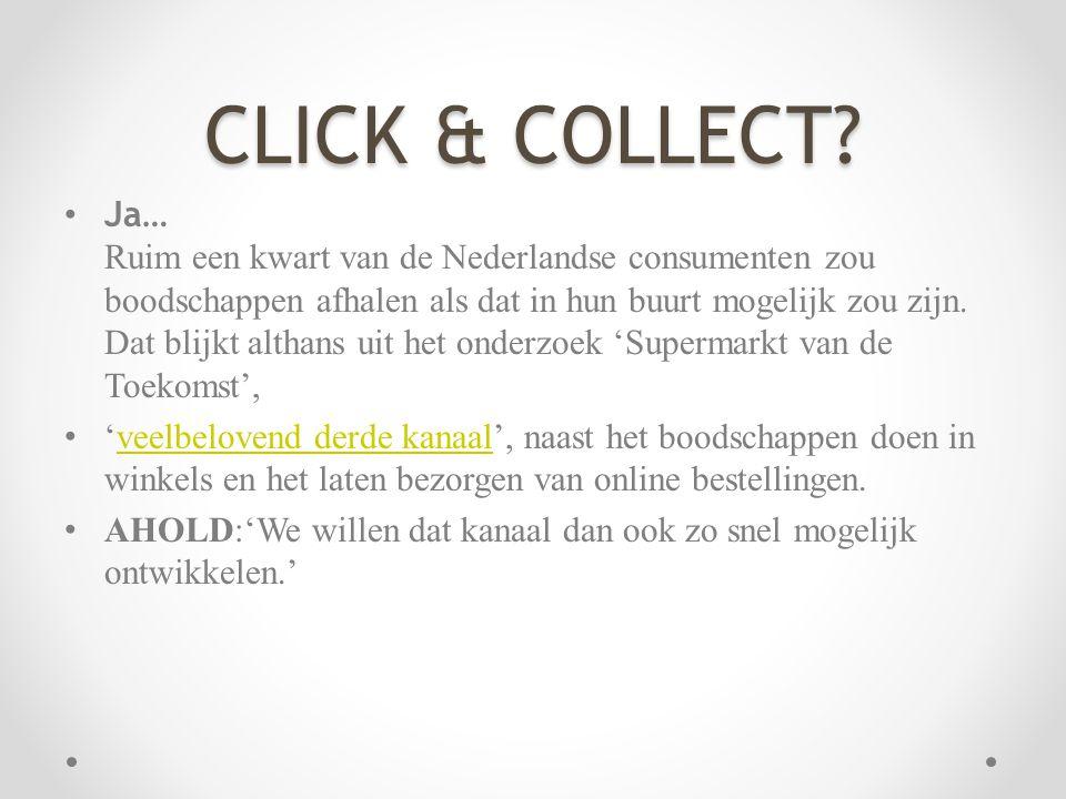 CLICK & COLLECT? Ja… Ruim een kwart van de Nederlandse consumenten zou boodschappen afhalen als dat in hun buurt mogelijk zou zijn. Dat blijkt althans