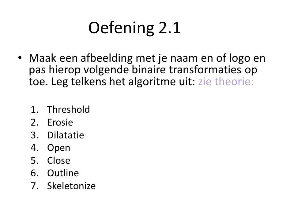 Oefening 2.1 Maak een afbeelding met je naam en of logo en pas hierop volgende binaire transformaties op toe.