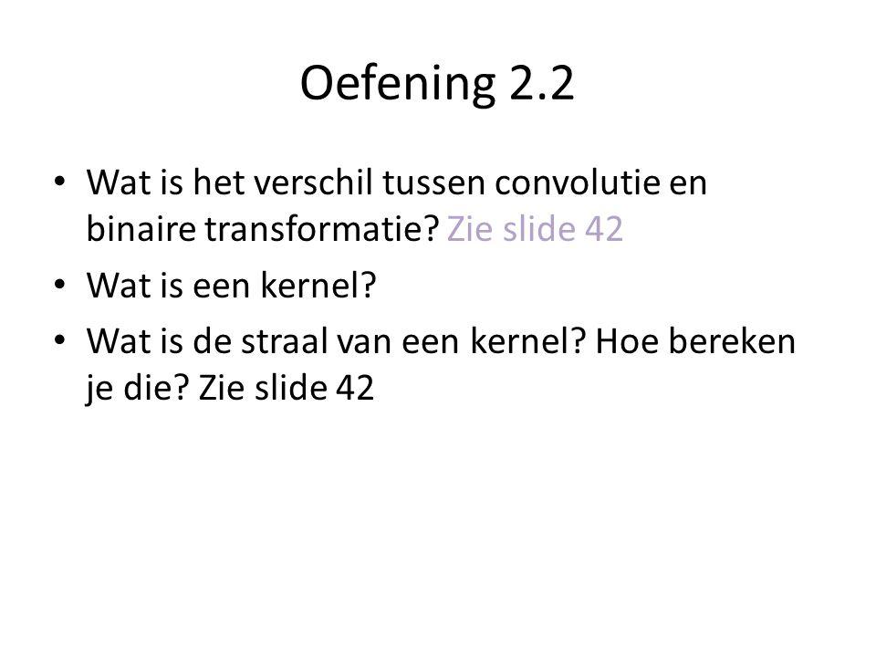 Oefening 2.2 Wat is het verschil tussen convolutie en binaire transformatie.