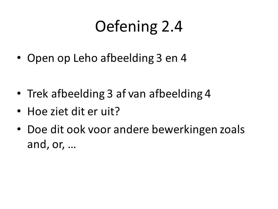 Oefening 2.4 Open op Leho afbeelding 3 en 4 Trek afbeelding 3 af van afbeelding 4 Hoe ziet dit er uit.