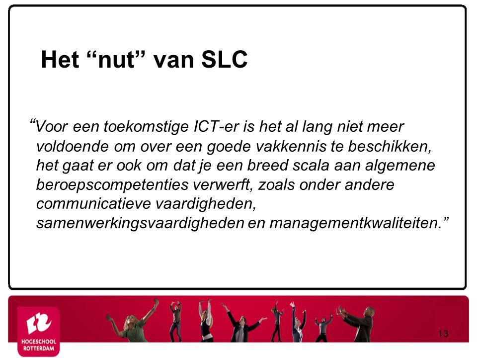 """Het """"nut"""" van SLC """" Voor een toekomstige ICT-er is het al lang niet meer voldoende om over een goede vakkennis te beschikken, het gaat er ook om dat j"""