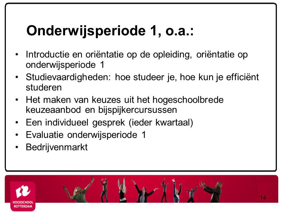 Onderwijsperiode 1, o.a.: Introductie en oriëntatie op de opleiding, oriëntatie op onderwijsperiode 1 Studievaardigheden: hoe studeer je, hoe kun je e