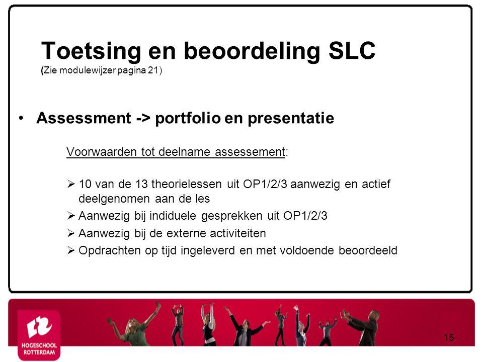 Toetsing en beoordeling SLC (Zie modulewijzer pagina 21) Assessment -> portfolio en presentatie Voorwaarden tot deelname assessement:  10 van de 13 t
