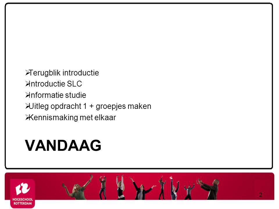 VANDAAG  Terugblik introductie  Introductie SLC  Informatie studie  Uitleg opdracht 1 + groepjes maken  Kennismaking met elkaar 2