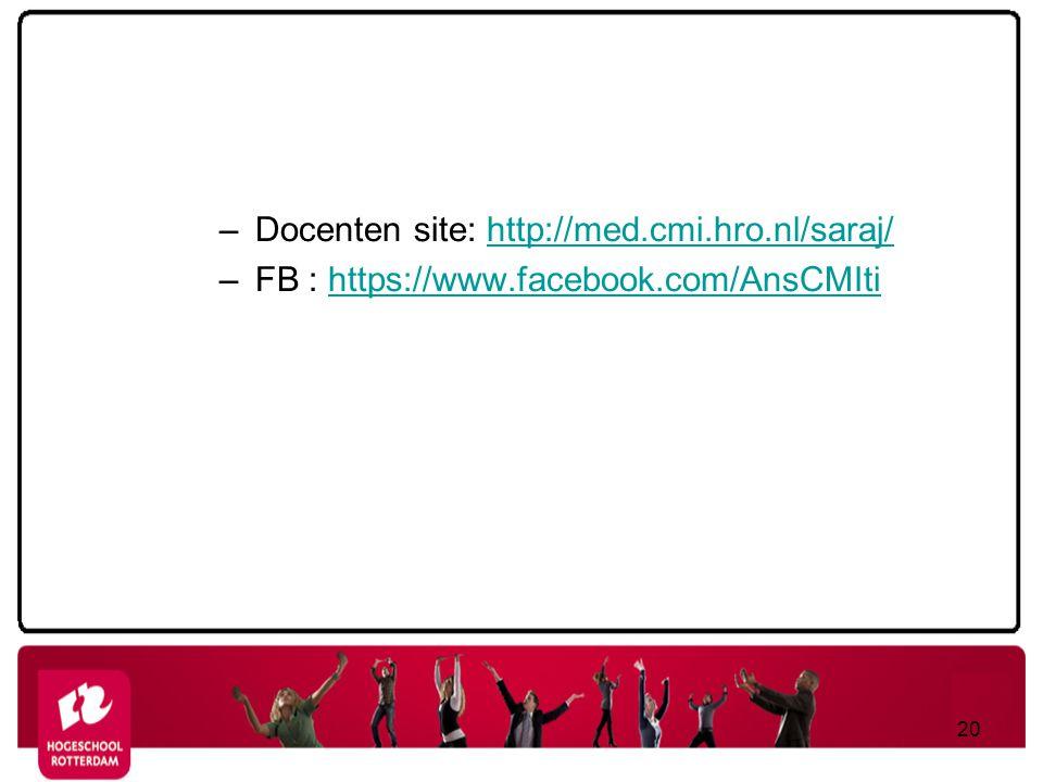 – Docenten site: http://med.cmi.hro.nl/saraj/http://med.cmi.hro.nl/saraj/ – FB : https://www.facebook.com/AnsCMItihttps://www.facebook.com/AnsCMIti 20