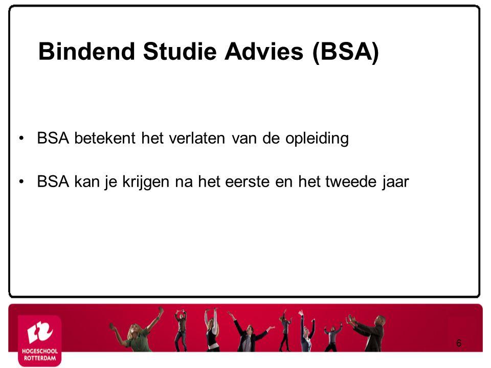 Bindend Studie Advies (BSA) BSA betekent het verlaten van de opleiding BSA kan je krijgen na het eerste en het tweede jaar 6