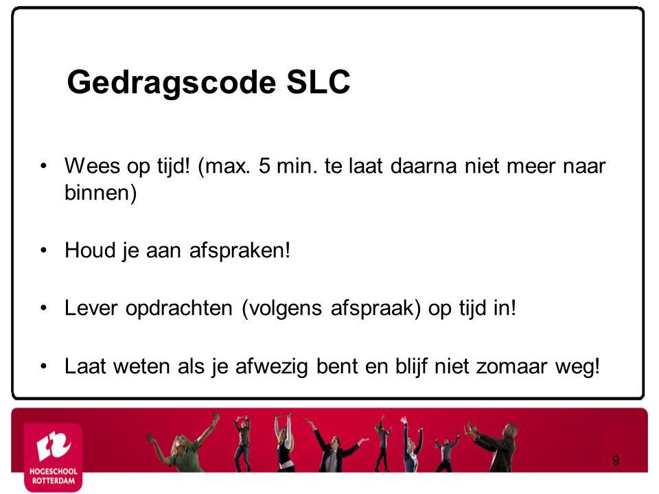 Gedragscode SLC Wees op tijd! (max. 5 min. te laat daarna niet meer naar binnen) Houd je aan afspraken! Lever opdrachten (volgens afspraak) op tijd in