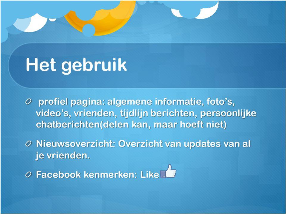 Het gebruik profiel pagina: algemene informatie, foto's, video's, vrienden, tijdlijn berichten, persoonlijke chatberichten(delen kan, maar hoeft niet)