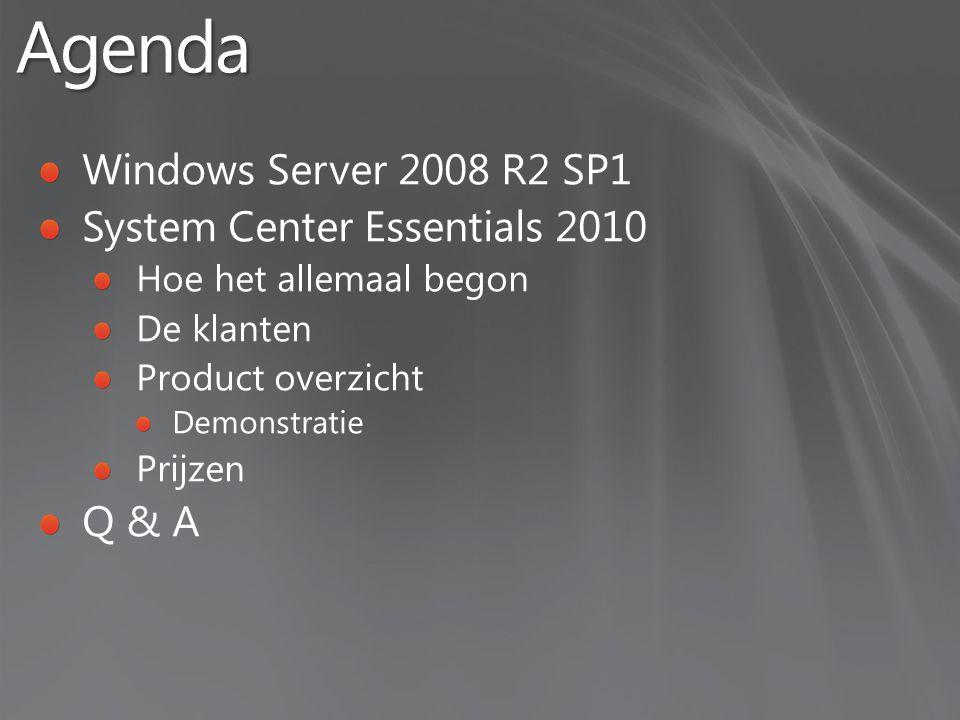Windows Server 2008 R2 SP1 System Center Essentials 2010 Hoe het allemaal begon De klanten Product overzicht Demonstratie Prijzen Q & A