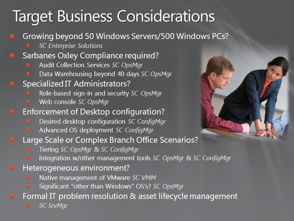Target Business Considerations Growing beyond 50 Windows Servers/500 Windows PCs.
