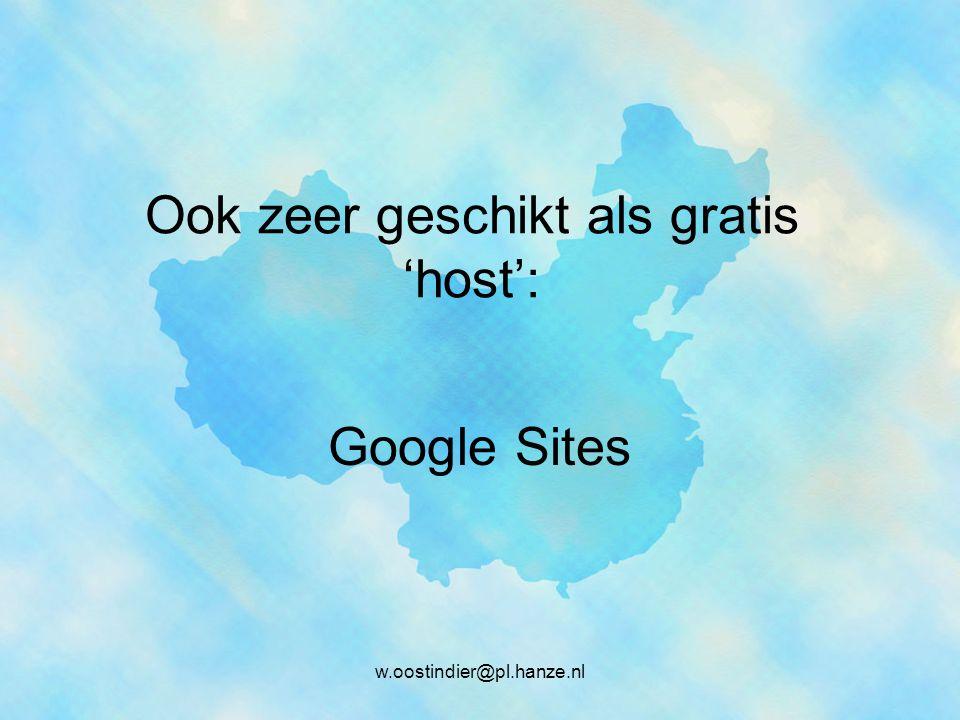 Ook zeer geschikt als gratis 'host': Google Sites w.oostindier@pl.hanze.nl