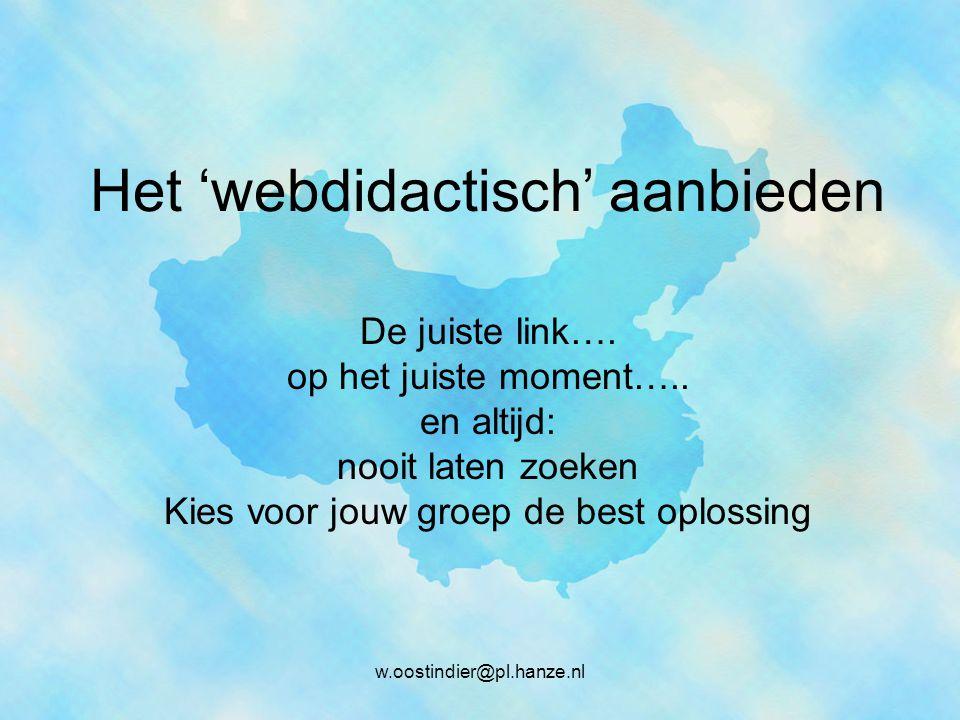 w.oostindier@pl.hanze.nl Het 'webdidactisch' aanbieden De juiste link….