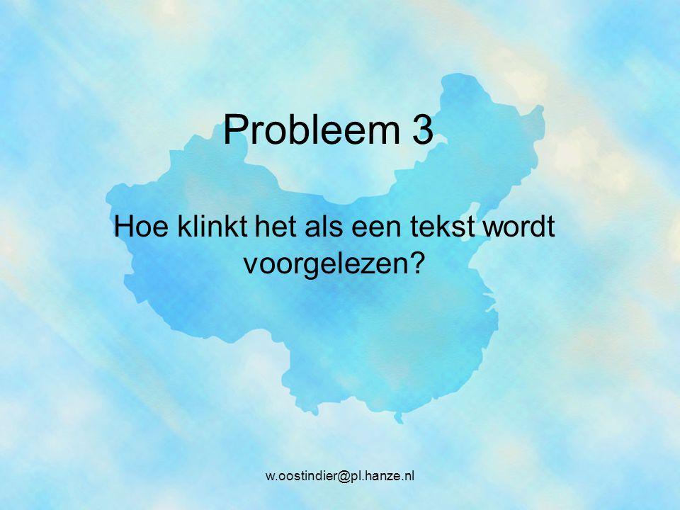 Probleem 3 Hoe klinkt het als een tekst wordt voorgelezen?