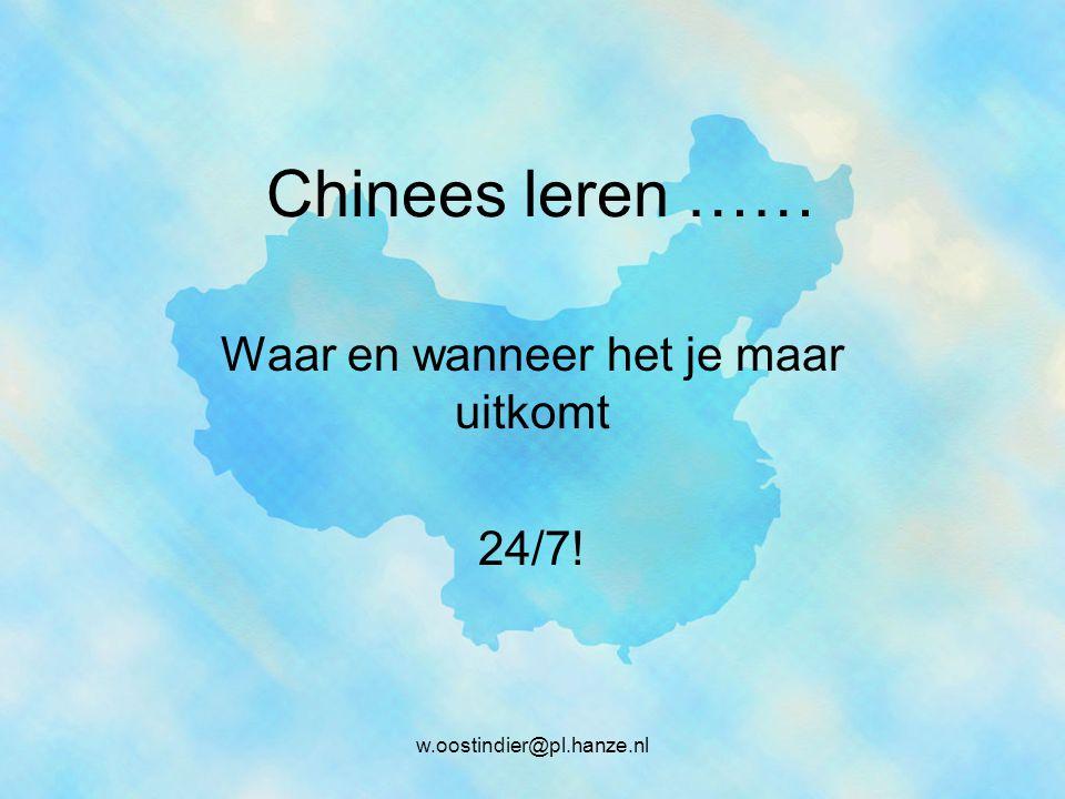 Chinees leren …… Waar en wanneer het je maar uitkomt 24/7! w.oostindier@pl.hanze.nl